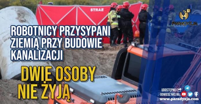 Robotnicy przysypani ziemią przy budowie kanalizacji. Dwie osoby nie żyją