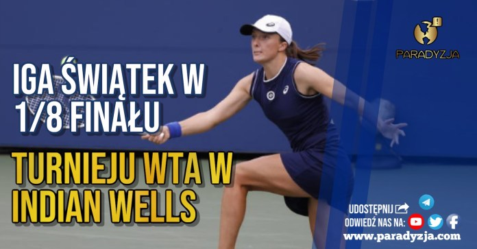 Iga Świątek w 1/8 finału turnieju WTA w Indian Wells