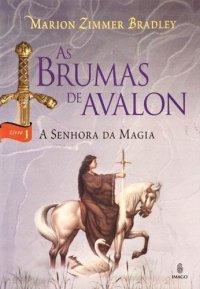 capa do livro A Senhora da Magia - As Brumas de Avalon - Marion Zimmer Bradley