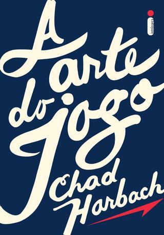 A Arte do Jogo - Chad Harbach