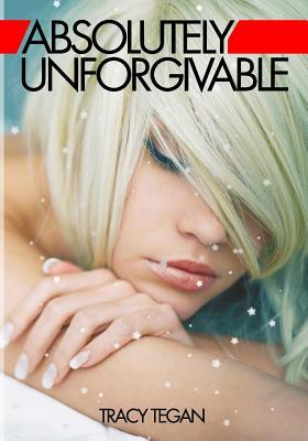 absolutely unforgivable - tracy tegan