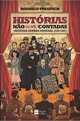 histórias não (ou mal) contadas: segunda guerra mundial 1939-1945 - rodrigo trespach