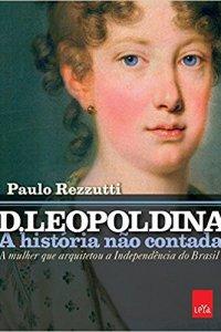 d. leopoldina: a história não contada - paulo rezzutti
