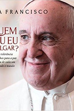 quem sou eu para julgar - papa francisco
