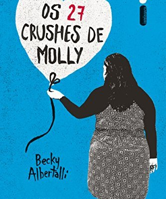os 27 crushes de molly - becky albertalli