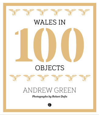 Andrew Green- Wales in 100 Objects
