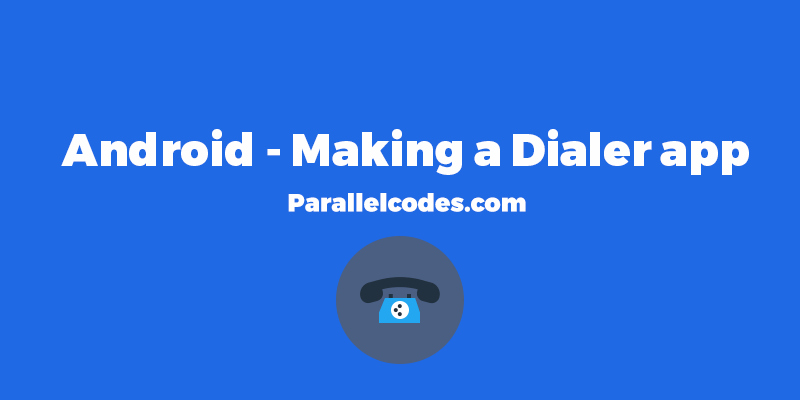 Android making Dialer application • ParallelCodes