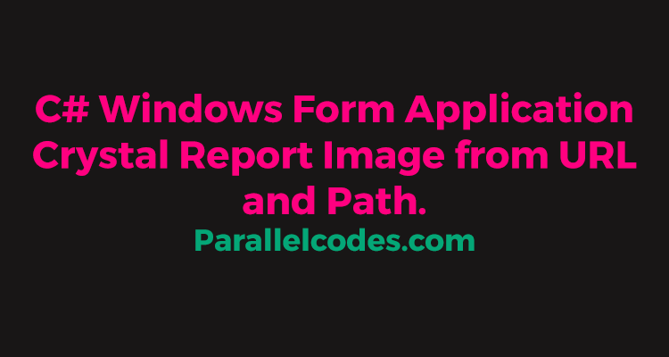 C# Windows Form Application Crystal Report Image from URL and Path