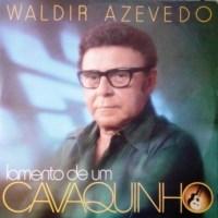 Waldir Azevedo - Lamento de Um Cavaquinho (1978)
