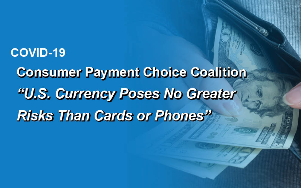 Consumer Payment in Choice Coalition: U.S. Currency Poses No Greater Risks Than Cards or Phones