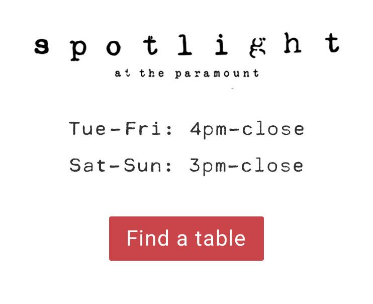 Spotlight Open Tues-Fri, 4pm - close, Sat-Sun, 3pm - close
