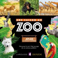 L'atlas des animaux sauvages : Une saison au Zoo