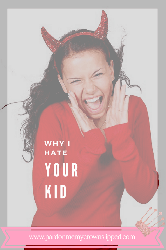 Why I Hate Your Kid - Pardon Me, My Crown Slipped