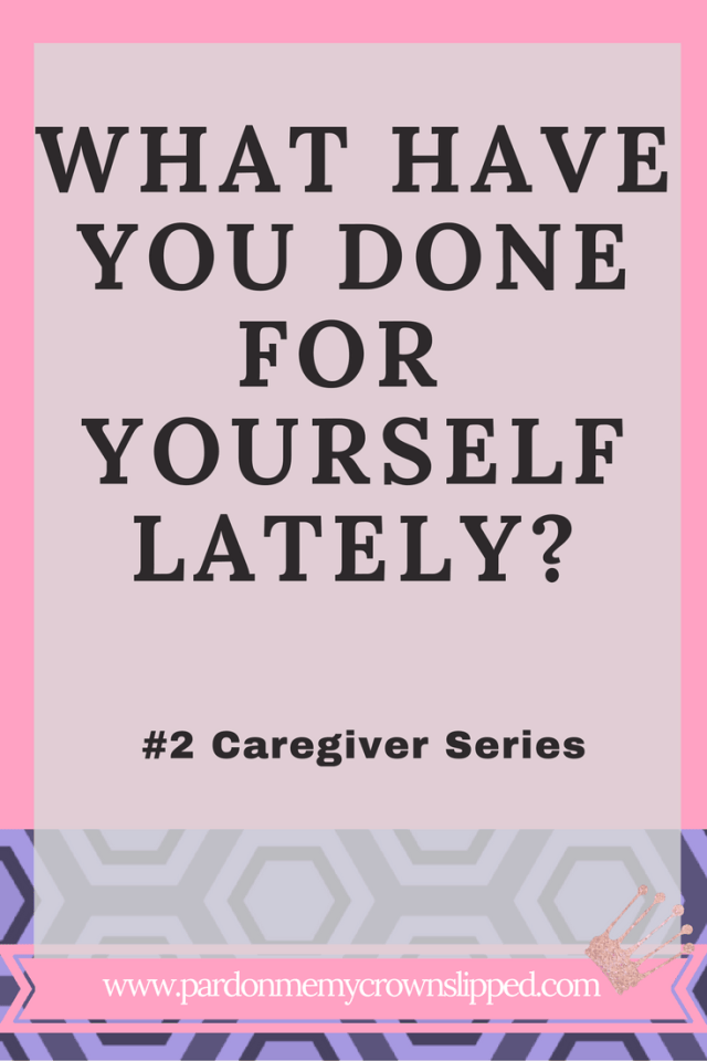 Self-Care Series #2 What Have You Done for Yourself Lately