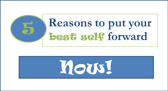 5 Reasons to put your best self forward