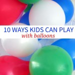 10 Ways Kids Can Play With Balloons