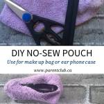 DIY No-Sew pouch, use for make up bag or ear phone case. Great activity for teens.