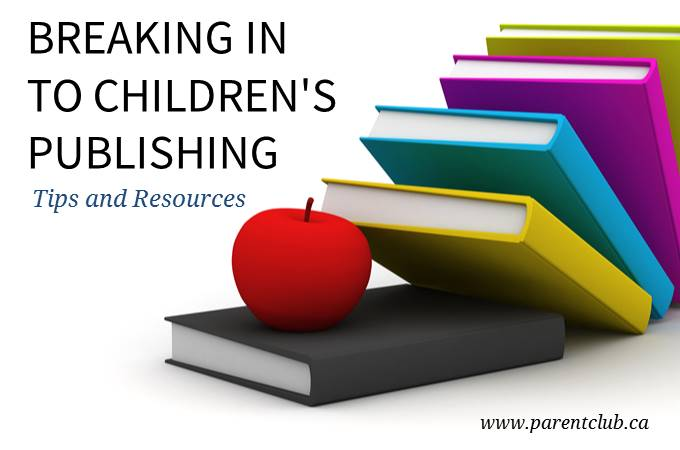 Breaking in to children's publishing tips and resources via www.parentclub.ca