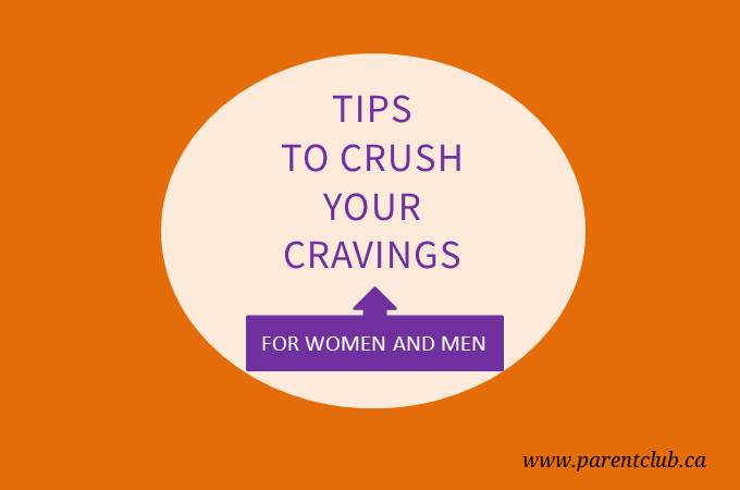 Tips to crush your cravings for women and men via www.parentclub.ca