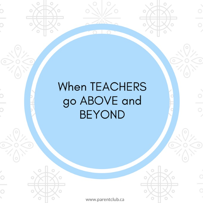 When Teachers Go Above and Beyond via www.parentclub.ca