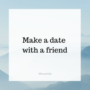 Make a date with a friend self care activities via www.parentclub.ca