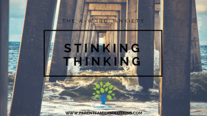 The A-Word – Anxiety: Stinking Thinking