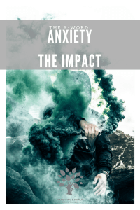 The A-Word: Anxiety – The Impact