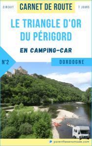 Le Triangle d'Or du Périgord en camping-car, carnet de route en Dordogne (circuit 7 jours)