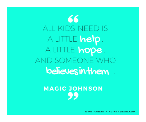 All kids need is a little help,a little hope,and someone who believes in them
