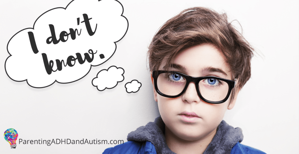"""What """"I don't know"""" really means for your child with ADHD, autism"""