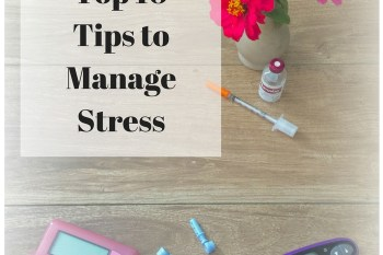 Top Ten Tips to Manage Your Stress for Better Diabetes Control for Your Child