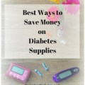 Best ways to save money on diabetic supplies. Pin now for later!