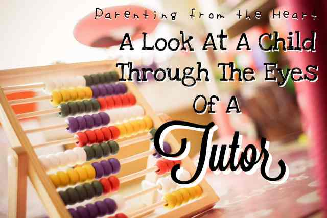 A Look At A Child Through The Eyes Of A Tutor | Parenting from the Heart