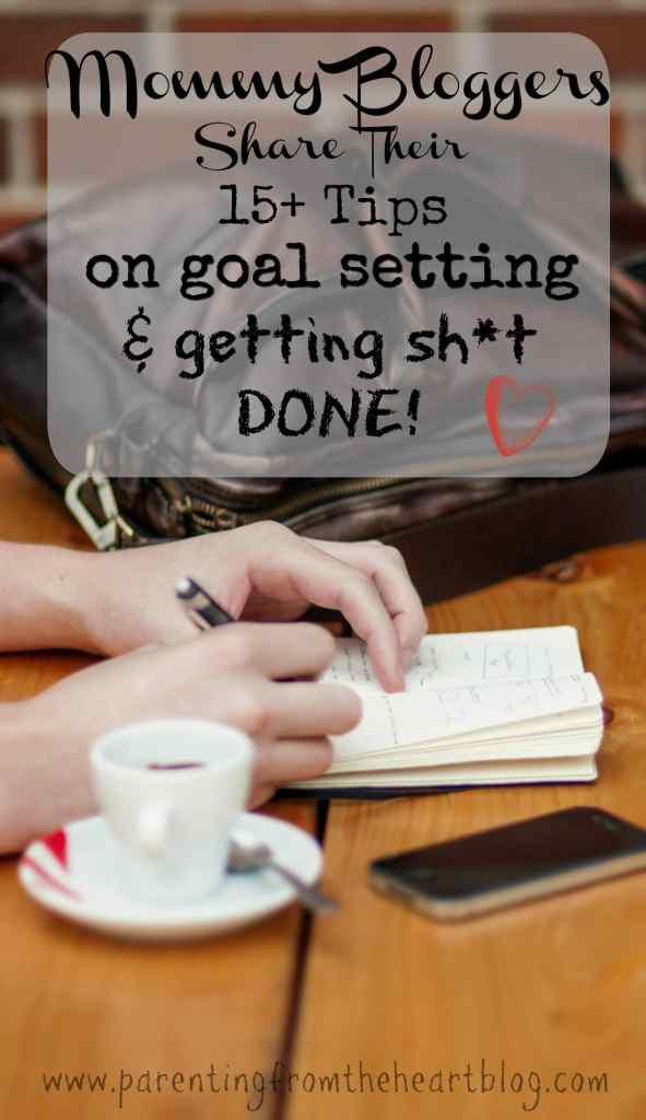 Mommy Bloggers Share over 15 tips on goal setting and getting sh*t done. Great ideas on working from home, blogging, and accomplishing household tasks.