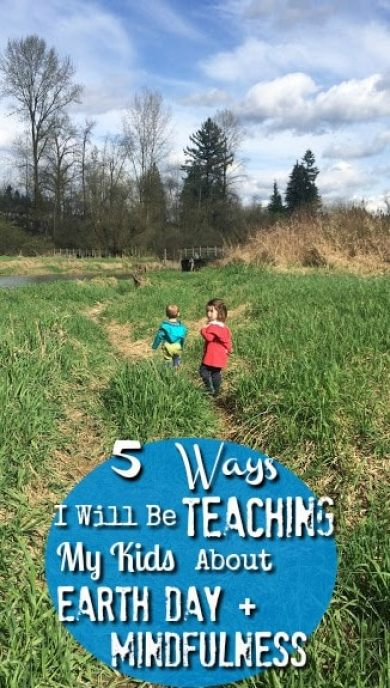 My kids have been showing a lack of appreciation, here are ways I will be teaching my kids about earth day and mindfulness