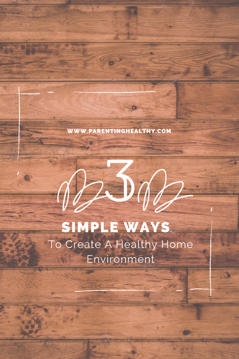 3 Simple Ways To Create A Healthy Home Environment