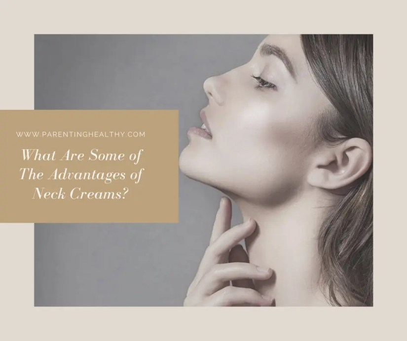 What Are Some of The Advantages of Neck Creams?