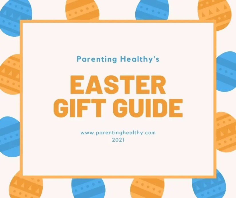 Parenting Healthy's 2021 Easter Gift Guide