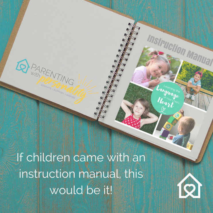If Children came with an instruction manual this would be it Parenting With Personality's Learning the Language of Your Child's Heart class