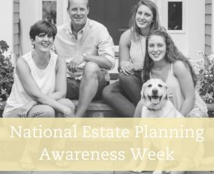 National Estate Planning Awareness Week Oct 21-28, 2019: Planning for All Stages of Parenthood