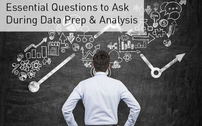 Essential Questions to Ask During Data Prep & Analysis