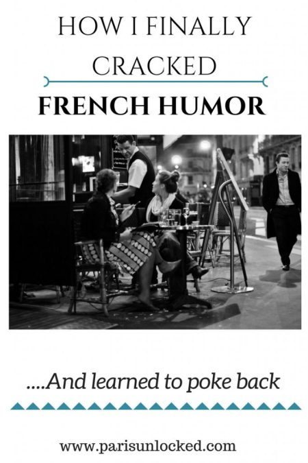 French humor can be hard to crack. Here's how I finally got there, and learned how to serve it in return!