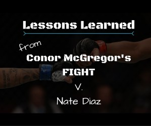 Lessons Learned from Conor McGregor's Fight v. Nate Diaz