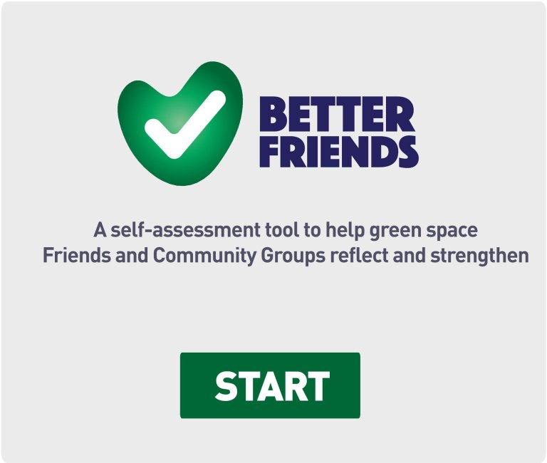 Better Friends.  A self-assessment tool to help green space Friends and Community Groups reflect and strengthen.