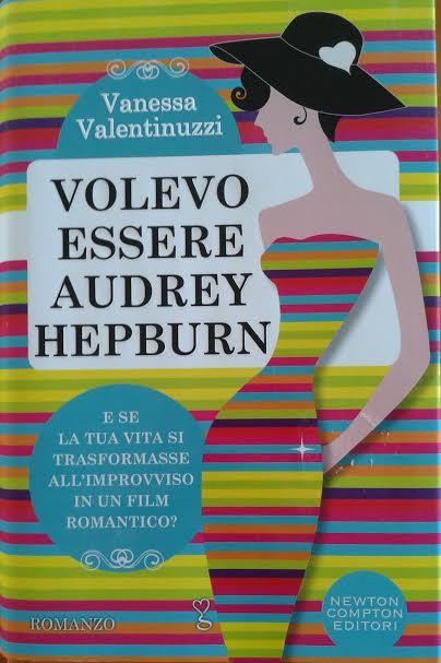 Volevo essere Audrey Hepburn, Valentina Valentinuzzi, Newton Compton Editori