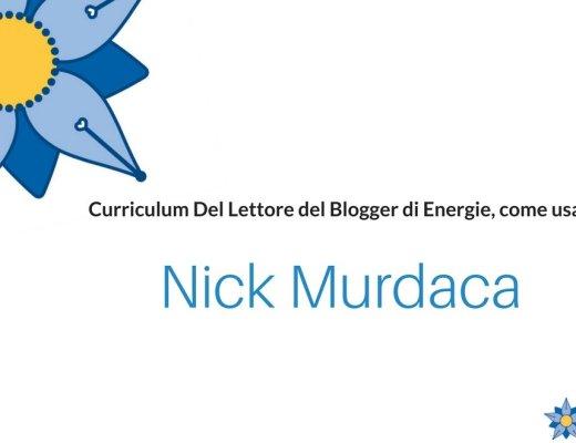 curriculum-del-lettore-di-nick-murdaca-blogger-di-energie-come-usarle