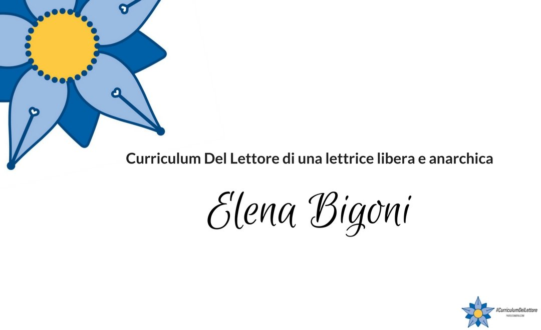 Curriculum del lettore di Elena Bigoni: storia di una lettrice anarchica