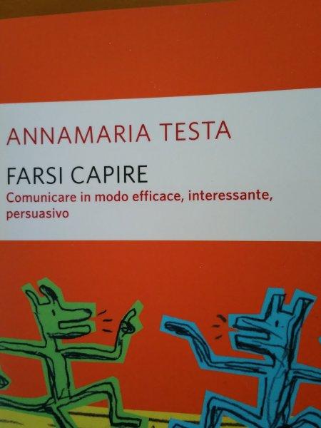Annamaria Testa: Farsi capire. Comunicare in modo efficace, interessante, persuasivo