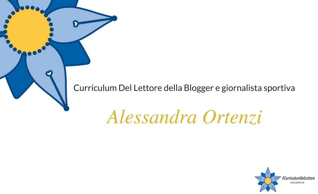 Curriculum del lettore di Alessandra Ortenzi: blogger e giornalista sportiva