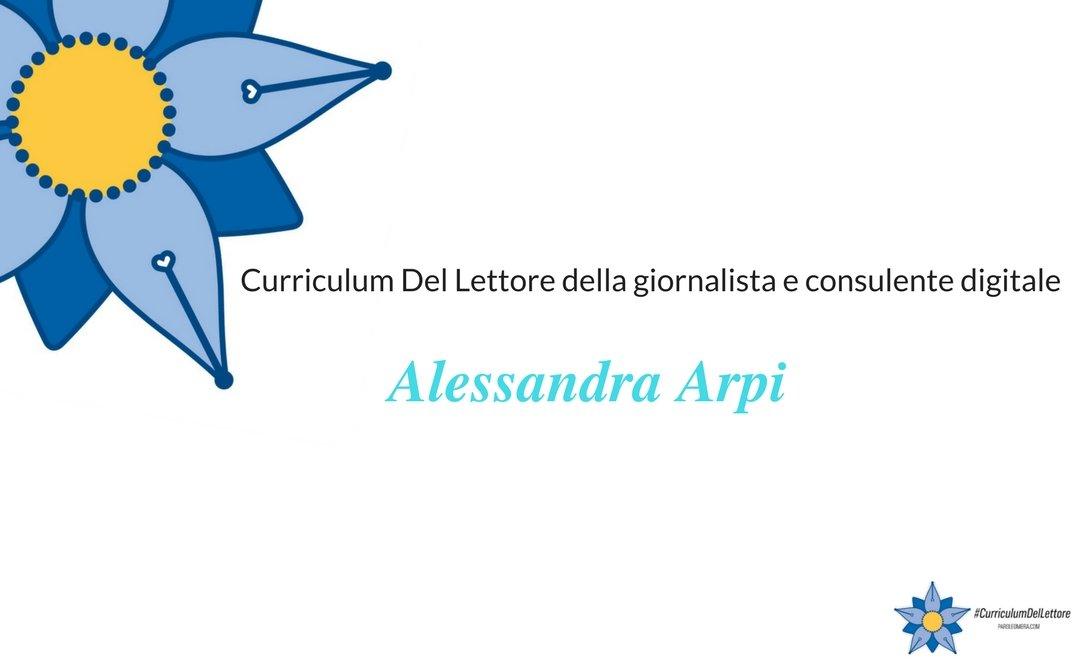 Curriculum Del Lettore di Alessandra Arpi: blogger. giornalista e consulente digitale
